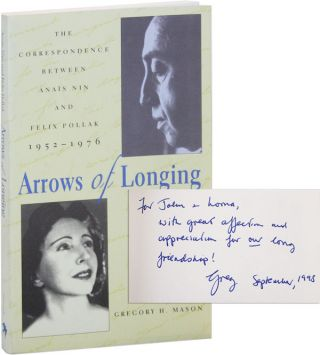 Arrows of Longing: The Correspondence Between Anaïs Nin and Felix Pollack, 1952-1976 [Inscribed...