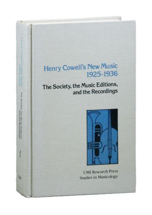 Henry Cowell's New Music, 1925-1936: The Society, the Music Editions, and the Recordings. Henry...