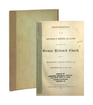 Proceedings of the Convention of Ministers and Laymen Belonging to the German Reformed Church,...