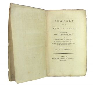Prayers and Meditations, Composed by Samuel Johnson, LL.D. and Published from His Manuscripts, by George Strahan, A.M., Vicar of Islington, Middlesex; and Rector of Little Thurrock, in Essex.