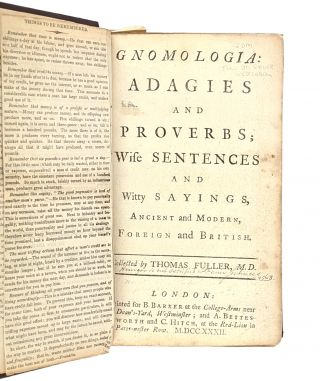 [Two volumes rebound in one from the William Safire collection] 1. Gnomologia: Adagies and Proverbs; Wise Sentences and Witty Sayings, Ancient and Modern, Foreign and British [bound with] 2. Proverbs; Or, the Manual of Wisdom: Being an Alphabetical Arrangement of the Best English, Spanish, French, Italian, and Other Proverbs. to Which Are Subjoined, the Wise Sayings, Precepts, Maxims, and Reflections, of the Most Illustrious Ancients.