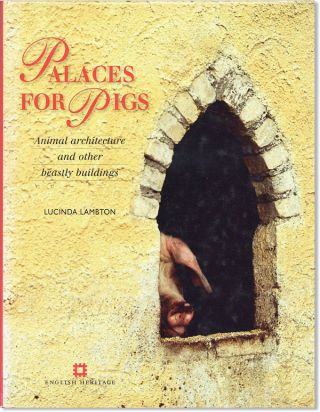 Palaces for Pigs: Animal Architecture and Other Beastly Buildings. Lucinda Lambton
