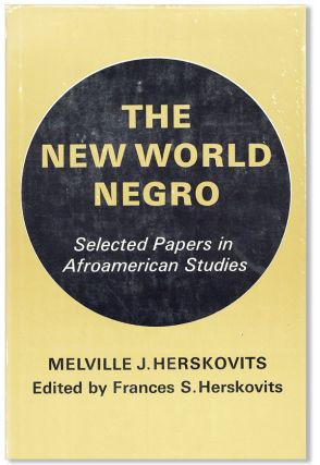 The New World Negro: Selected Papers in Afroamerican Studies. Melville J. Herskovits, Frances S....