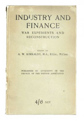 Industry and Finance: War Expedients and Reconstruction. Being the results of enquiries arranged...