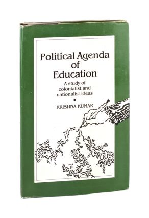 Political Agenda of Education: A Study of Colonialist and Nationalist Ideas. Krishna Kumar