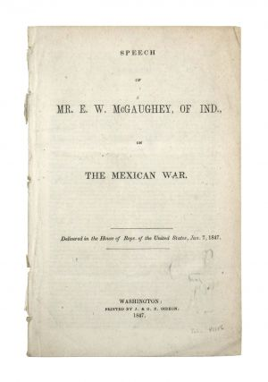 Speech of Mr. E.W. McGaughey, of Ind., on the Mexican War. Delivered in the House of Reps. of the...