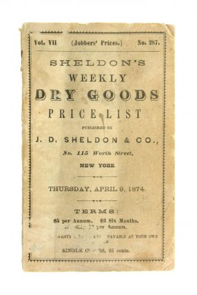 Sheldon's Weekly Dry Goods Price List, Vol. II, no. 287, Thursday, April 9, 1874. J D. Sheldon, Co