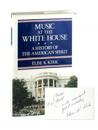 Music at the White House: A History of the American Spirit [Signed]. Elise K. Kirk