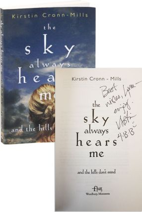 The Sky Always Hears Me and the Hills Don't Mind [Inscribed & Signed]. Kirstin Cronn-Mills