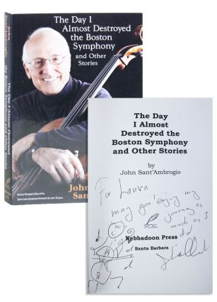The Day I Almost Destroyed the Boston Symphony and Other Stories [Inscribed and Signed with...