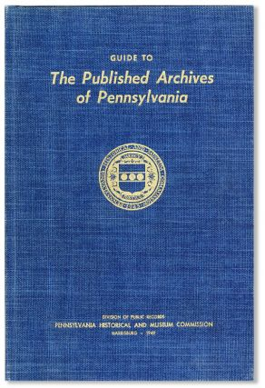 Guide to the Published Archives of Pennsylvania Covering the 138 Volumes of Colonial Records and...