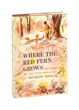 Where the Red Fern Grows: The Story of Two Dogs and a Boy. Wilson Rawls
