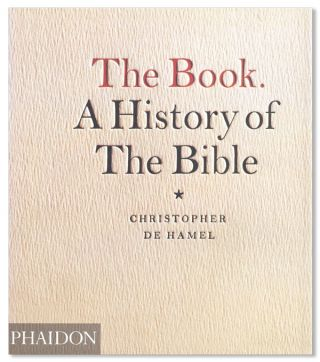 The Book. A History of the Bible. Christopher De Hamel