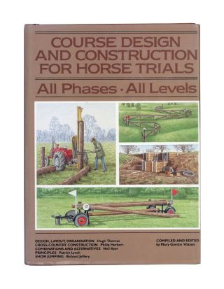 Course Design and Construction for Horse Trials, All Phases, All Levels. Mary Gordon Watson, ed
