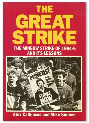 The Great Strike: The Miners' Strike of 1984-5 and Its Lessons. Alex Callinicos, Mike Simons