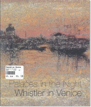 Palaces in the Night: Whistler in Venice. James Abbott McNeill Whistler, Margaret F. MacDonald