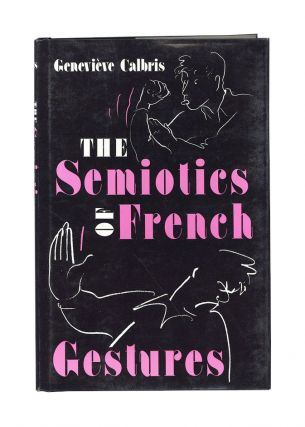 The Semiotics of French Gestures. Geneviève Calbris, Owen Doyle, trans