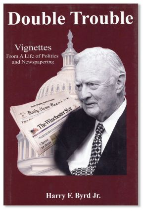 Double Trouble: Vignettes from a Life in Politics and Newspapering. Harry F. Byrd Jr