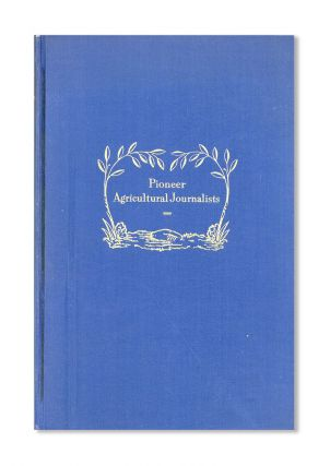 Pioneer Agricultural Journalists: Brief Biographical Sketches of Some of the Early Editors of the...