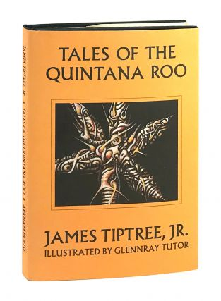 Tales of the Quintana Roo. James Tiptree Jr., Glennray Tutor, pseud. Alice Sheldon