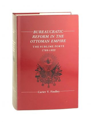 Bureaucratic Reform in the Ottoman Empire: The Sublime Porte, 1789-1922. Carter V. Findley