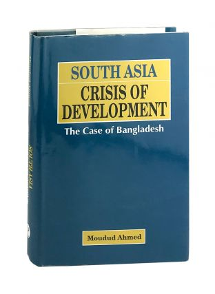 South Asia Crisis of Development: The Case of Bangladesh. Moudud Ahmed