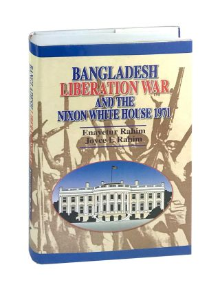 Bangladesh Liberation War and the Nixon White House 1971. Enayetur Rahim, Joyce L. Rahim