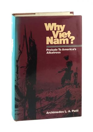 Why Viet Nam? Prelude to America's Albatross [Signed]. Archimedes L. A. Patti