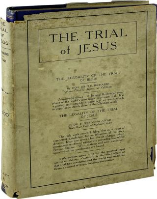 The Illegality of the Trial of Jesus with The Legality of the Trial of Jesus. John E. Richards,...