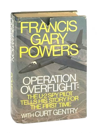 Operation Overflight: The U-2 Spy Pilot Tells His Story for the First Time. Francis Gary Powers,...