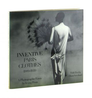 Inventive Paris Clothes 1909-1939: A Photographic Essay by Irving Penn with Text by Diana...