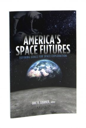 America's Space Futures: Defining Goals for Space Exploration. Eric R. Sterner, James A. Vedda,...