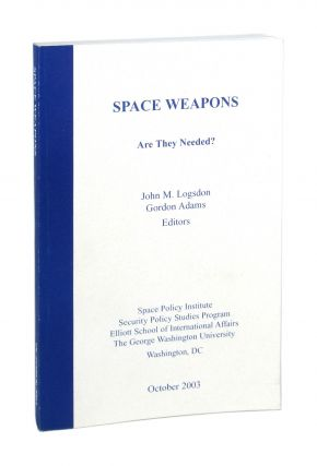 Space Weapons: Are They Needed? John M. Logsdon, Gordon Adams, ed