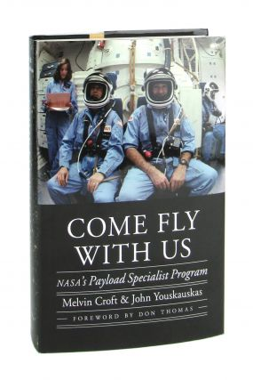Come Fly With Us: NASA's Payload Specialist Program. Melvin Croft, John Youskauskas, Don Thomas, fwd