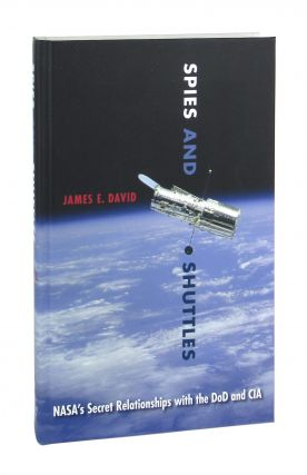 Spies and Shuttles: NASA's Secret Relationships with the DoD and CIA. James E. David