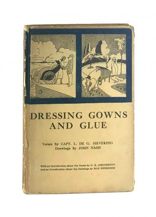 Dressing Gowns and Glue. L. de G. Sieveking, John Nash, G K. Chesterton, Max Beerbohm, Cecil...