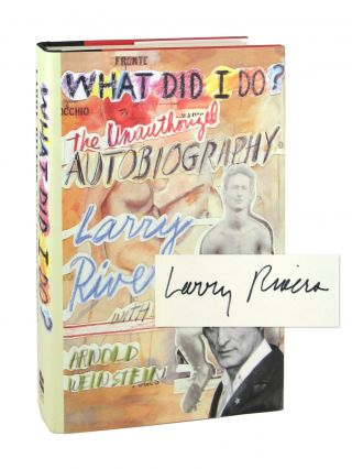 What Did I Do: The Unauthorized Biography [Signed by Rivers]. Larry Rivers, Arnold Weinstein