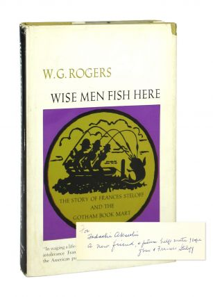 Wise Men Fish Here: The Story of Frances Steloff and the Gotham Book Mart [Signed by Steloff]. W...