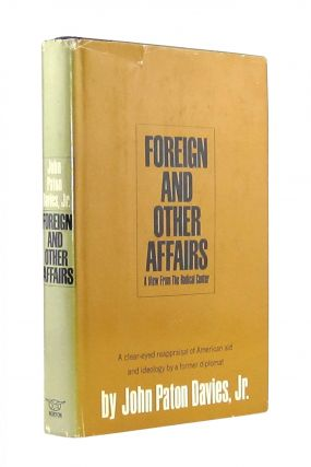 Foreign and Other Affairs: A View from the Radical Center. John Paton Davies Jr
