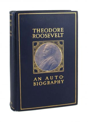Theodore Roosevelt: An Autobiography. Theodore Roosevelt