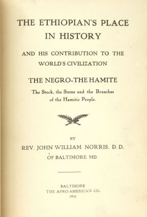 The Ethiopian's Place in History and his Contribution to the World's Civilization: The Negro - The Hamite. The Stock, the Stems and the Branches of the Hamitic People