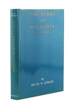 The Turks of Bulgaria (1878-1985). Bilal N. Simsir