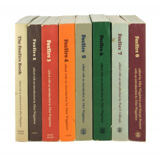 Foxfire [Eight Volumes, including]: The Foxfire Book, Foxfire 2, 3, 4, 5, 6, 7 and 8. Eliot...
