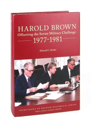 Harold Brown: Offsetting the Soviet Military Challenge 1977-1981. Edward C. Keefer, Erin R....