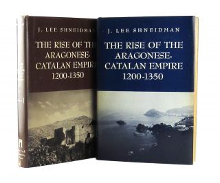The Rise of the Aragonese-Catalan Empire, 1200-1350 (Two Volumes). J. Lee Shneidman