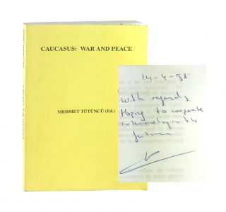 Caucasus, War and Peace: The New World Disorder and Caucasia [Inscribed and Signed]. Mehmet...