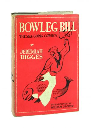 Bowleg Bill, the Sea-Going Cowboy; or, Ship Ahoy & Let 'Er Buck! Jeremiah Digges, William Gropper
