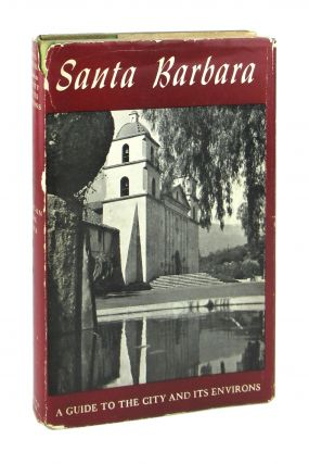 Santa Barbara: A Guide to the Channel City and Its Environs. Southern California Writers' Project...