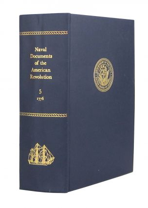 Naval Documents of The American Revolution Volume 5 - American Theatre: May 9, 1776-July 31,...