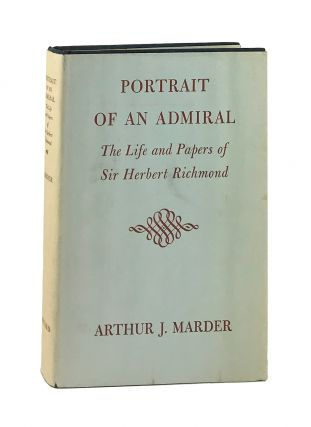 Portrait of an Admiral: The Life and Papers of Sir Herbert Richmond. Arthur J. Marder